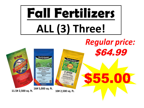Fall Fertilizer Sale! Bug Blaster, Crabgrass Preventer Plus Lawn Food and F-Stop. Buy all three for $55.00.